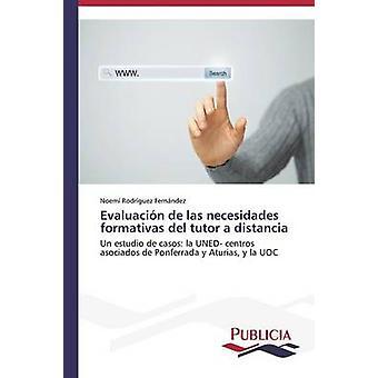 Evaluacin de las necesidades formativas del tutor a distancia by Rodrguez Fernndez Noem