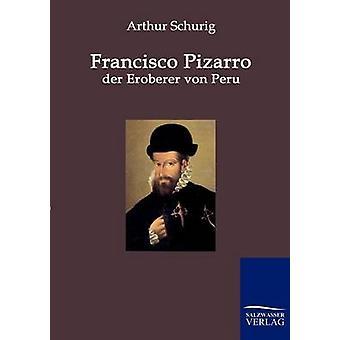 Francisco Pizarro der Entlarvung von Peru von & Arthur Schurig