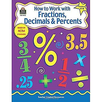 How to Work with Fractions, Decimals, and Percents, Grades 4-6: Grades 4-6