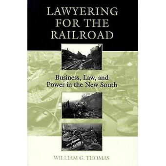 Lawyering for the Railroad - Business - Law and Power in the New South