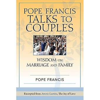 Pope Francis Talks to Couples - Wisdom on Marriage and Family; Excerpt