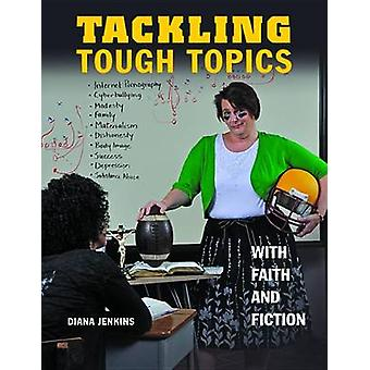 Tackling Tough Topics with Faith and Fiction by Diana R Jenkins - 978