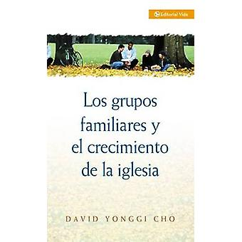 Grupos Familiares Y El Crecimiento De La Iglesia by David Yonggi Cho
