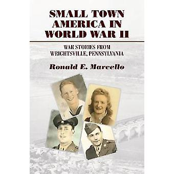 Small Town America in World War II - War Stories from Wrightsville - P