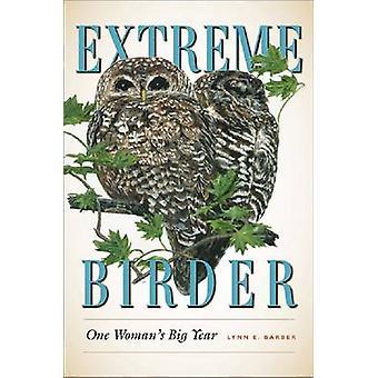 Extreme Birder - One Woman's Big Year by Lynn E. Barber - 978160344261