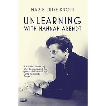 Unlearning with Hannah Arendt by Marie Luise Knott - David Dollenmaye