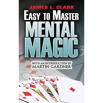 Easy-to-Master Mental Magic by James L. Clark - Martin Gardner - 9780