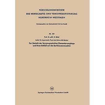 Zur Statistik Der Ferromagnetischen Elementarvorgange Und Ihren Einfluss Auf Das Barkhausenrauschen by Bittel & Heinz