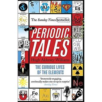 Periodic Tales - The Curious Lives of the Elements by Hugh Aldersey-Wi