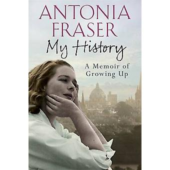 My History - A Memoir of Growing Up by Antonia Fraser - 9780297871903