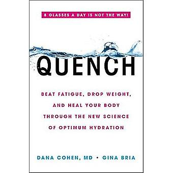 Quench - Beat Fatigue - Drop Weight - and Heal Your Body Through the N