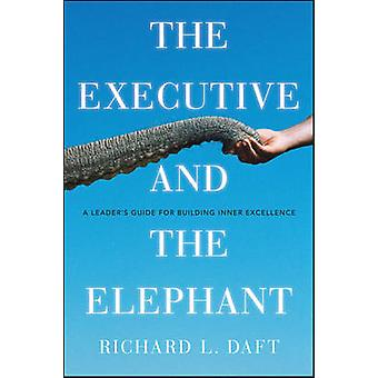 The Executive and the Elephant - A Leader's Guide for Building Inner E