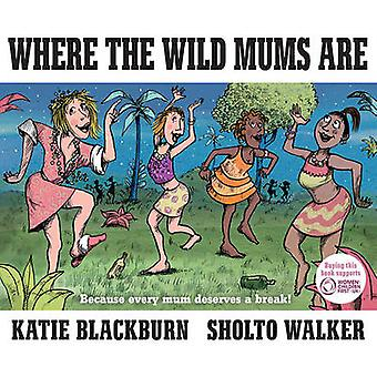 Where the Wild Mums are (Main) by Katie Blackburn - Sholto Walker - 9