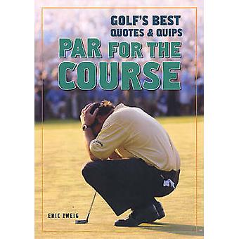 Par for the Course - Golf's Best Quotes and Quips by Eric Zweig - 9781