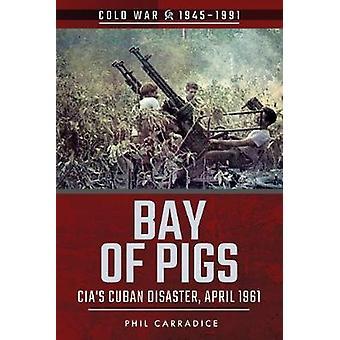 La baie des cochons - catastrophe de cubain de la CIA - avril 1961 par Phil Carradice - 97