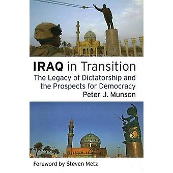 Iraq in Transition - The Legacy of Dictatorship and the Prospects for