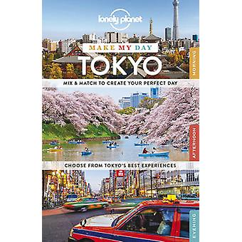Lonely Planet Make My Day Tokyo by Lonely Planet - 9781743607015 Book