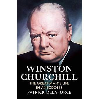 Winston Churchill - la grande vie d'homme en Anecdotes par Patrick Delaf