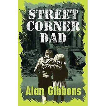 Street Corner Dad by Alan Gibbons - Ismael Pinteno - 9781781124376 Bo