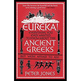 Eureka! - Everything You Ever Wanted to Know About the Ancient Greeks