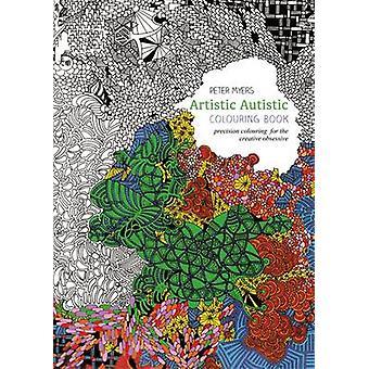 Artistic Autistic Colouring Book - Precision Colouring for the Creativ