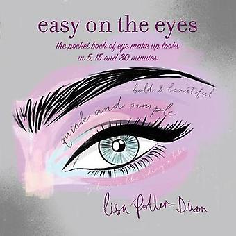 Easy on the Eyes -/ - The Pocket Book of Eye Make-Up Looks in 5 - 15 an