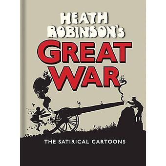 Heath Robinson's Great War - The Satirical Cartoons (2nd Revised editi