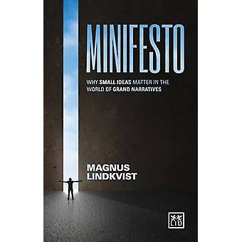 Minifesto - Why Small Ideas Matter in the World of Grand Narratives by