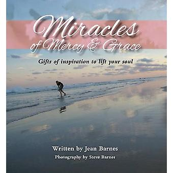 Miracles of Mercy & Grace - Gifts of Inspiration to Lift Your Soul by