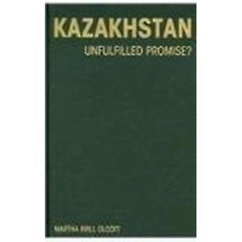Kazakhstan - Unfulfilled Promise (2nd Revised edition) by Martha Brill