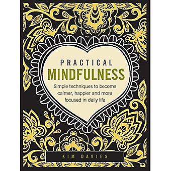 Practical Mindfulness: Simple Techniques To Become Calmer, Happier And More Focused In Daily Life