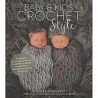 Baby & Kids Crochet Style:� 30 Patterns for Stunning Heirloom Keepsakes, Adorable� Nursery Decor and Boutique-Quality Accessories