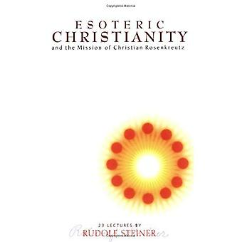 Esoteric Christianity: The Mission of Christian Rosenkreutz