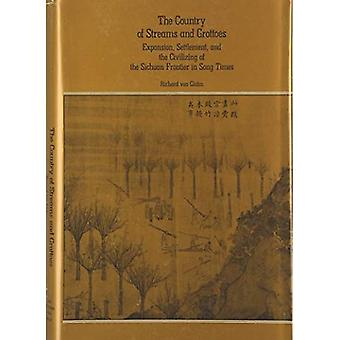 The Country of Streams and� Grottoes: Expansion, Settlement and the Civilizing of the Szechwan Frontier in Sung Times (East Asian Monograph)