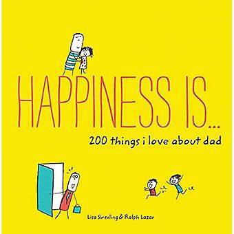 Happiness Is . . . 200 Things I Love about Dad