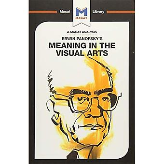 Erwin Panofsky's Meaning in� the Visual Arts (The Macat Library)