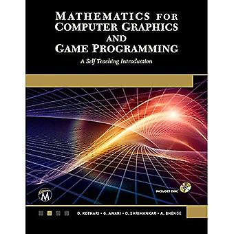 Mathematics for Computer Graphics and Game Programming: A Self-Teaching� Introduction