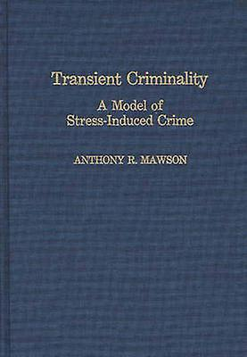 Transient Criminality A Model of StressInduced Crime by Mawson & Anthony