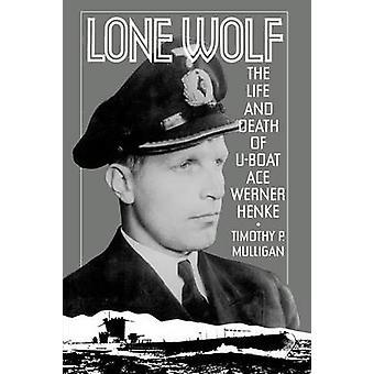 Lone Wolf la vie et la mort de UBoat Ace Werner Henke par Mulligan & Timothy P.