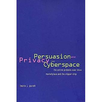 Persuasion and Privacy in Cyberspace The Online Protests Over Lotus Marketplace and the Clipper Chip by Gurak & Laura J.