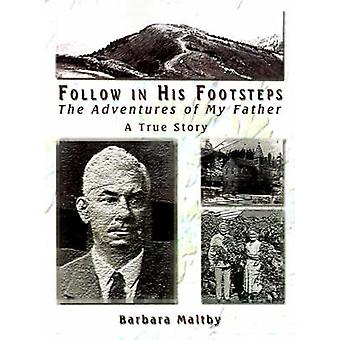 Follow in His Footsteps The Adventures of My Father by Maltby & Barbara