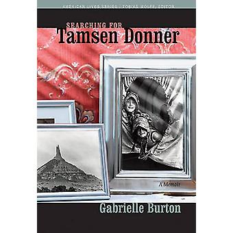 Searching for Tamsen Donner by Burton & Gabrielle