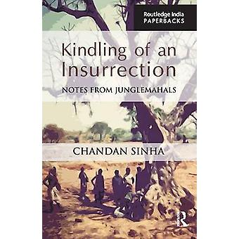Kindling of an Insurrection  Notes from Junglemahals by Sinha & Chandan