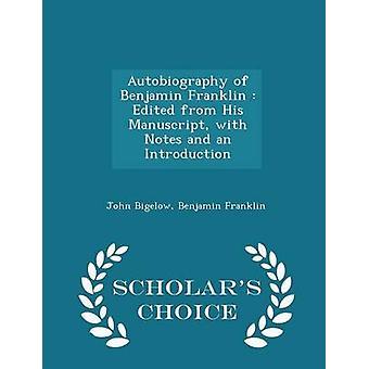 Autobiographie von Benjamin Franklin von seinem Manuskript mit Noten und eine Einführung Gelehrte Wahl Edition von Bigelow & John bearbeitet