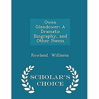 Owen Glendower A Dramatic Biography and Other Poems  Scholars Choice Edition by Williams & Rowland