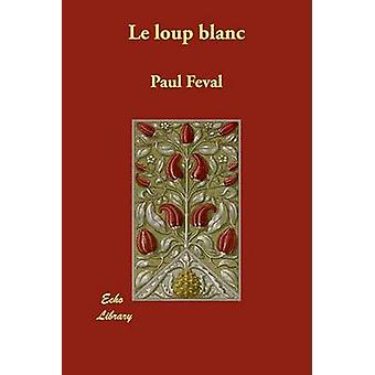Le Loup Blanc by Feval & Paul