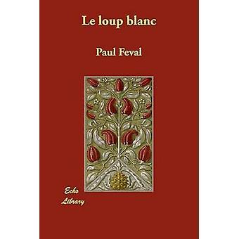 Le Loup Blanc durch Feval & Paul