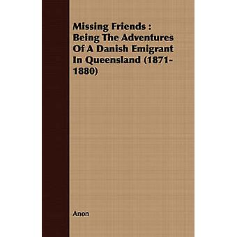 Missing Friends  Being The Adventures Of A Danish Emigrant In Queensland 18711880 by Anon