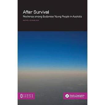 After Survival Resilience Among Young Sudanese People in Australia by Wilson & Michael John