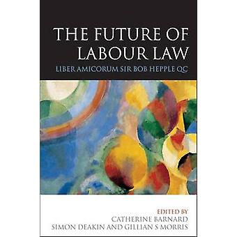 The Future of Labour Law Liber Amicorum Bob Hepple Qc by Ryan & Louise